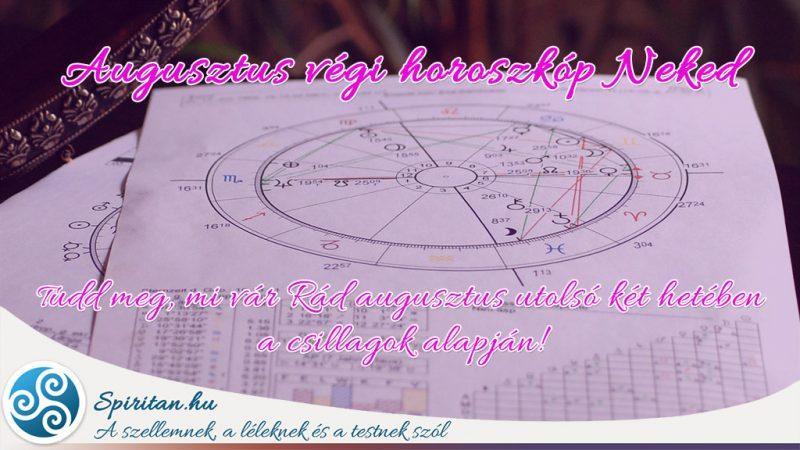 Augusztus végi horoszkóp Neked ! Tudd meg, mi vár Rád augusztus utolsó két hetében a csillagok alapján!