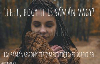 Lehet, hogy te is sámán vagy? Egy sámánasszony tíz ismertetőjegyet sorolt fel