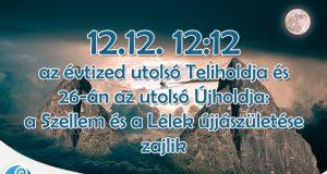 12.12. 12:12 az évtized utolsó Teliholdja és 26-án az utolsó Újholdja: a Szellem és a Lélek újjászületése zajlik