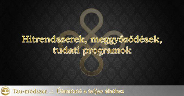 Hitrendszerek, meggyőződések, tudati programok