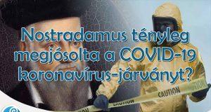 Nostradamus tényleg megjósolta a COVID-19 koronavírus-járványt?