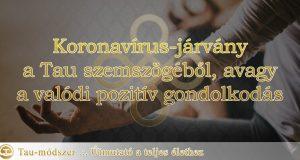 Koronavírus-járvány a Tau szemszögéből, avagy a valódi pozitív gondolkodás