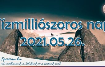 Most kapaszkodj! Bőséget hozó Telihold és Tízmilliószoros nap 2021.05.26.
