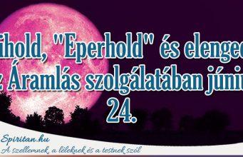 """Telihold, """"Eperhold"""" és elengedés az Áramlás szolgálatában június 24."""